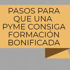 PASOS PARA QUE UNA PYME CONSIGA FORMACIÓN BONIFICADA