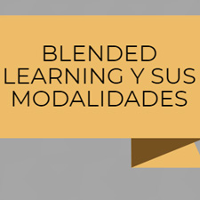 BLENDED LEARNING Y SUS MODALIDADES