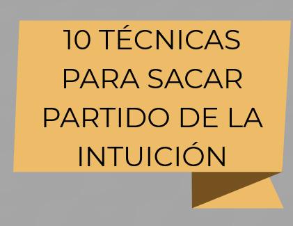 10 TÉCNICAS PARA SACAR PROVECHO DE LA INTUICIÓN